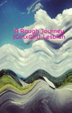 A Rough Journey (GirlxGirl)-Lesbian by Miss_Loves_2_Read