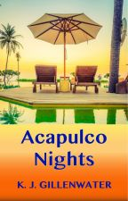 Acapulco Nights (Write Affair Finalist) by kgillenwater