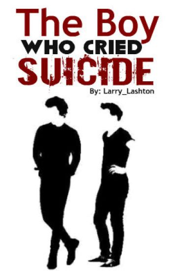 The Boy Who Cried Suicide [Larry Stylinson AU]