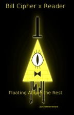 Bill Cipher x Reader: Floating Above the Rest by JazDrowned
