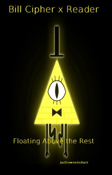 Bill Cipher x Reader: Floating Above the Rest