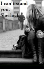 I Can't Stand You Sherlock by darlaH