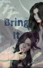 Bring it (camren) by Camren4ever