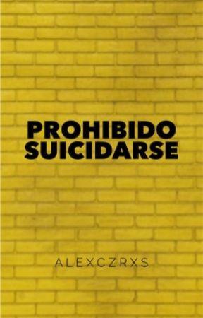 Prohibido Suicidarse © (en edición) by alex_czrs95