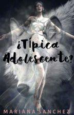 ¿Típica adolescente? [COMPLETA] by Mariiiana17