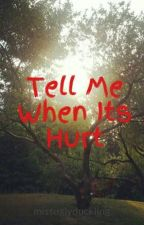 Tell Me When Its Hurt by missuglyduckling