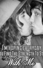 I'm Hoping Everyday You Find the Strength to Stay With Me by I_steal_kellins_pant