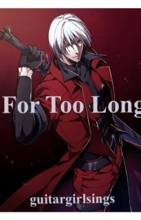 For Too Long (A Devil May Cry Fanfic) by guitargirlsings
