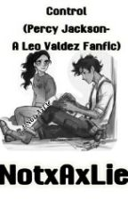 Control (Percy Jackson- A Leo Valdez fanfiction) by mishamigos_0