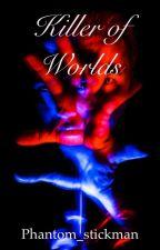 Killer of Worlds by Phantom_stickman