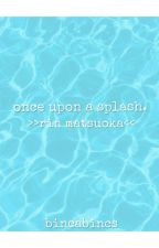Once Upon A Splash (Free! fanfic) by IAmFree426