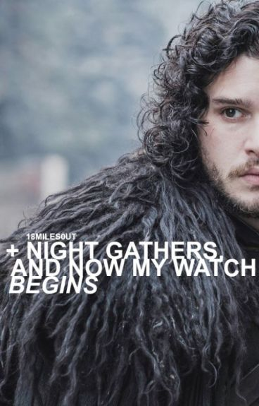 Night Gathers, and Now My Watch Begins: Jon Snow (Game of Thrones)