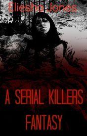 A Serial Killers Fantasy by Elie_Jo