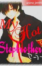 My hot stepbrother(ON HOLD) by anime_jen99