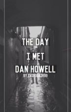 The Day I Met Dan Howell by EvieOdair99