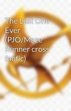 The Last One Ever (PJO/Maze Runner cross fanfic) by fourtrisisawesome