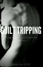 (COMPLETED) Guilt Tripping by tragician_child