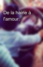 De la haine à l'amour. by HazallEmine