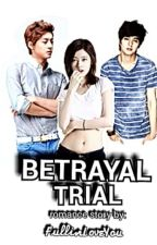 Betrayal Trial (ON HOLD for Editing) by FullInLoveYou
