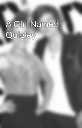 A Girl Named Quigley by longlivestylinson