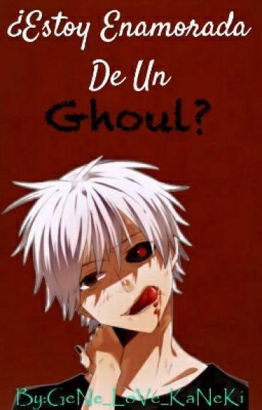 ¿Estoy enamorada de un Ghoul? [Kaneki Ken y Tu]