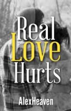 Real Love Hurts [ON HOLD] by AlexHeaven