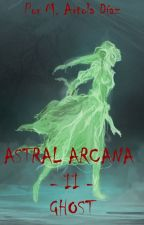 Astral Arcana II - Ghost by madWriter34