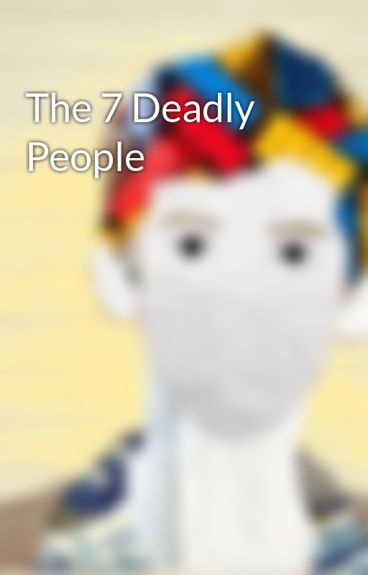 The 7 Deadly People by EpicDude