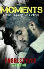 Moments (Zerrie Tagalog Fan Fiction) by fngrlStyles