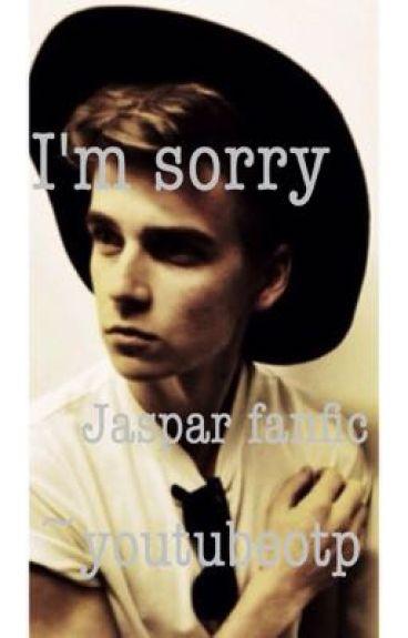 I'm sorry (Jaspar Fanfiction)