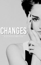 Changes by distressedwriter