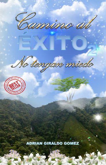 Camino al Éxito(2) No Tengan Miedo © by caminoal_exito
