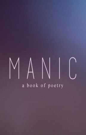 Manic - A Book of Poetry by restlesslovee