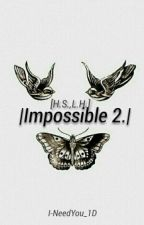 |Impossible 2.|Sequel to Impossible| [H.S.,L.H.] by I-NeedYou_1D