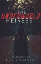 The Underworld Heiress { Descendants: Book I } by clarendale_xx