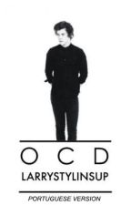 OCD ➳ Larry Stylinson (portuguese version) by spankmelouis