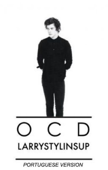 OCD ➳ Larry Stylinson (portuguese version)