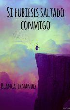 Si hubieses saltado conmigo by BlancaNaima