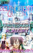The Delinquent Queen of Luminescent Academy by LuxionicDeathwish