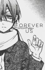 Forever Us (Ciel x Reader)  by KeepCalmAndOtaku