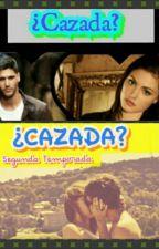 ¿Cazada? (Primera & Segunda Temporada) - Terminada by Avic_98