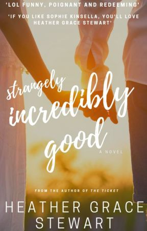 Strangely, Incredibly Good : A Romantic Comedy Series by HeatherGraceStewart
