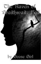 The Raven of Braithwaite Hall (NaNoWriMo 2014) ON HOLD by Goose_Girl