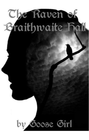 The Raven of Braithwaite Hall (NaNoWriMo 2014) ON HOLD by Goose_Girl