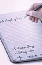 The Thought of Us: A Merome Fanfiction by fakeimagination