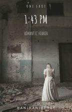1:43 PM (A Romantic Horror Story) by hanjhanjbeybe