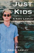 Just Kids - A Kian Lawley Fanfiction by phanimoo