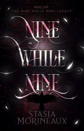 Nine While Nine ~ Book One in The Nine While Nine Legacy by StasiaMorineaux