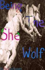 Being The She Wolf by RecklessAbandon