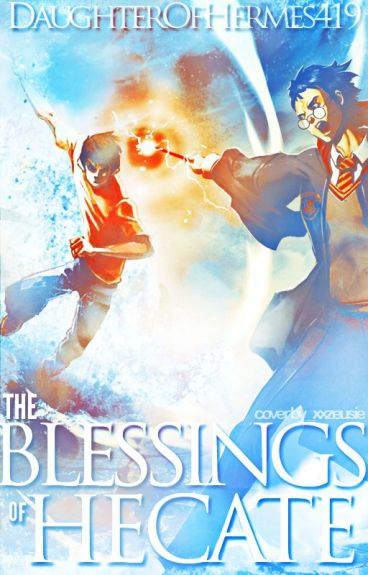 The Blessings of Hecate (Heroes of Olympus & Harry Potter)